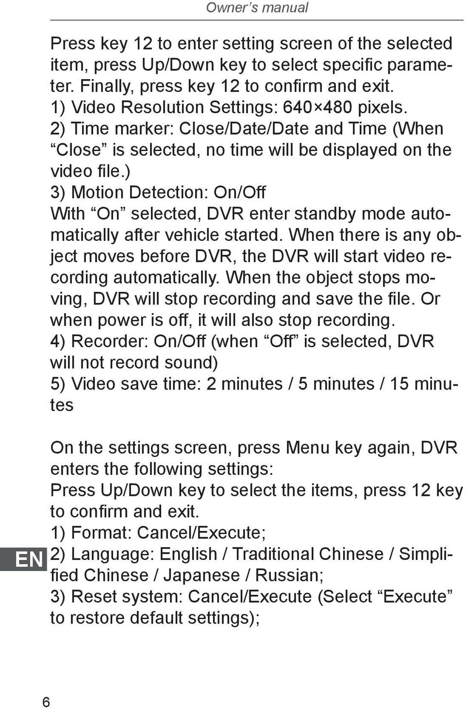 ) 3) Motion Detection: On/Off With On selected, DVR enter standby mode automatically after vehicle started. When there is any object moves before DVR, the DVR will start video recording automatically.