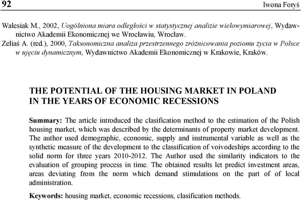 THE POTENTIAL OF THE HOUSING MARKET IN POLAND IN THE YEARS OF ECONOMIC RECESSIONS Summary: The article introduced the clasification method to the estimation of the Polish housing market, which was