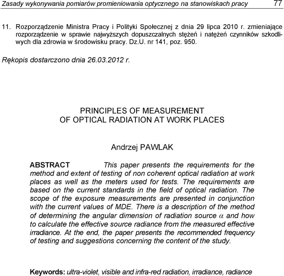 PRINCIPLES OF MEASUREMENT OF OPTICAL RADIATION AT WORK PLACES Andrzej PAWLAK ABSTRACT This paper presents the requirements for the method and extent of testing of non coherent optical radiation at