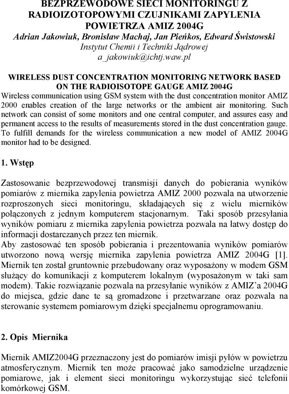 pl WIRELESS DUST CONCENTRATION MONITORING NETWORK BASED ON THE RADIOISOTOPE GAUGE AMIZ 2004G Wireless communication using GSM system with the dust concentration monitor AMIZ 2000 enables creation of