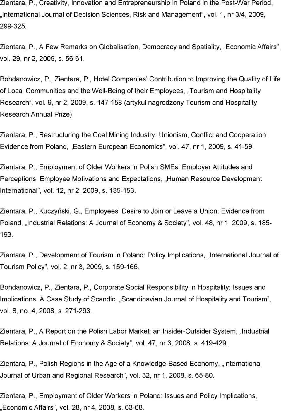 , Hotel Companies Contribution to Improving the Quality of Life of Local Communities and the Well-Being of their Employees, Tourism and Hospitality Research, vol. 9, nr 2, 2009, s.