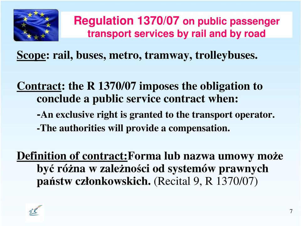 Contract: the R 1370/07 imposes the obligation to conclude a public service contract when: -An exclusive right is