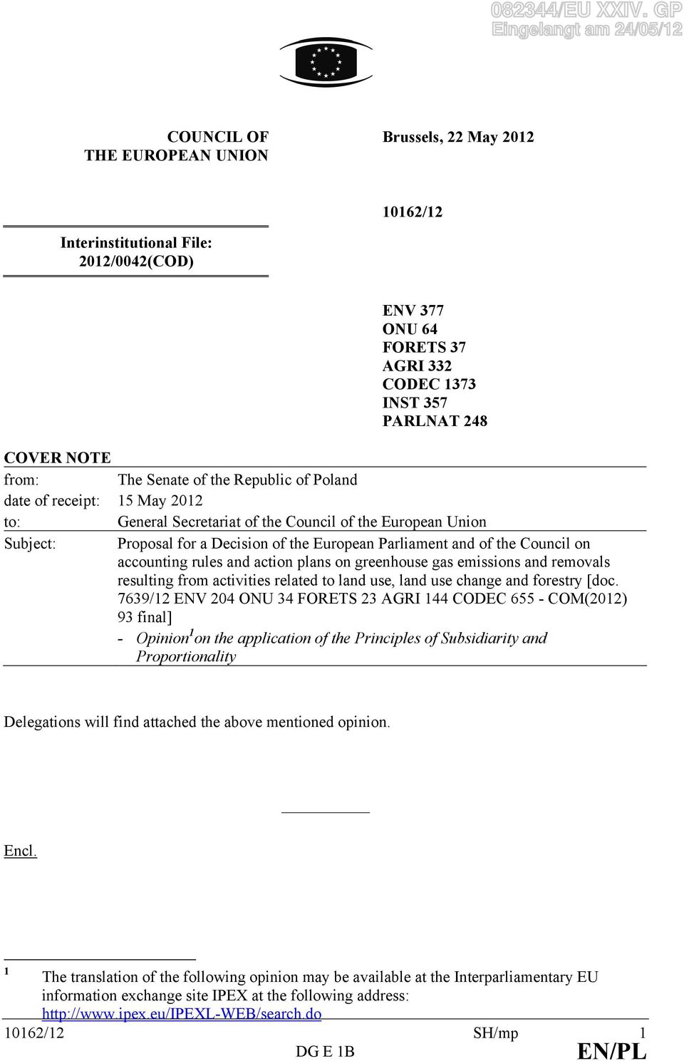 NOTE from: The Senate of the Republic of Poland date of receipt: 15 May 2012 to: General Secretariat of the Council of the European Union Subject: Proposal for a Decision of the European Parliament