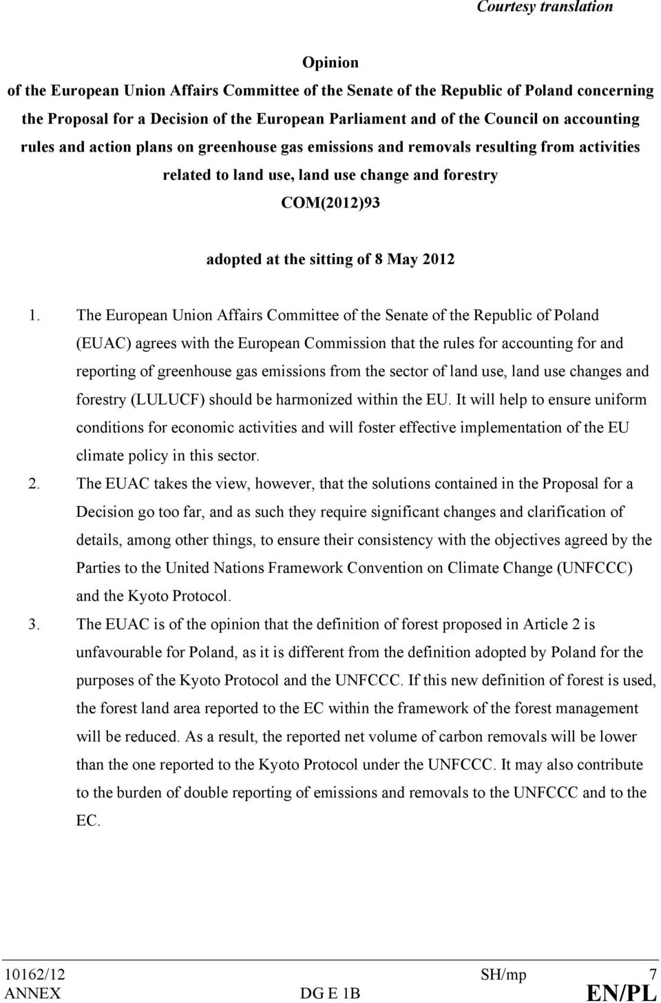 1. The European Union Affairs Committee of the Senate of the Republic of Poland (EUAC) agrees with the European Commission that the rules for accounting for and reporting of greenhouse gas emissions