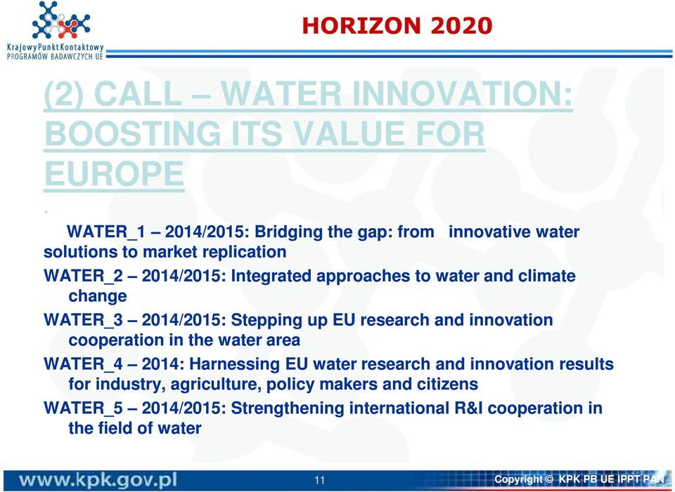 water and climate change WATER_3 2014/2015: Stepping up EU research and innovation cooperation in the water area WATER_4 2014: Harnessing EU