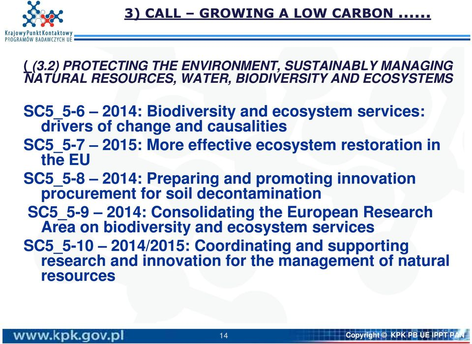 services: drivers of change and causalities SC5_5-7 2015: More effective ecosystem restoration in the EU SC5_5-8 2014: Preparing and promoting