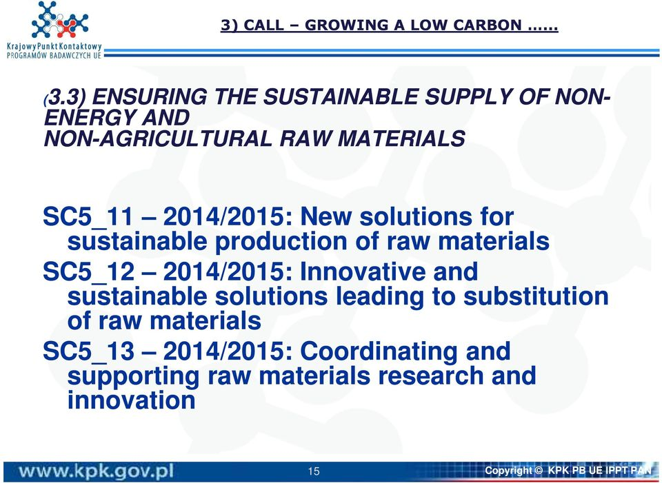 3) ENSURING THE SUSTAINABLE SUPPLY OF NON- ENERGY AND NON-AGRICULTURAL RAW MATERIALS SC5_11 2014/2015: New