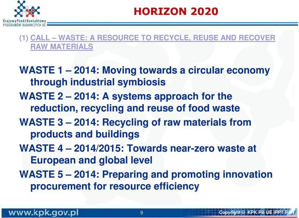 WASTE 3 2014: Recycling of raw materials from products and buildings WASTE 4 2014/2015: Towards near-zero waste at European