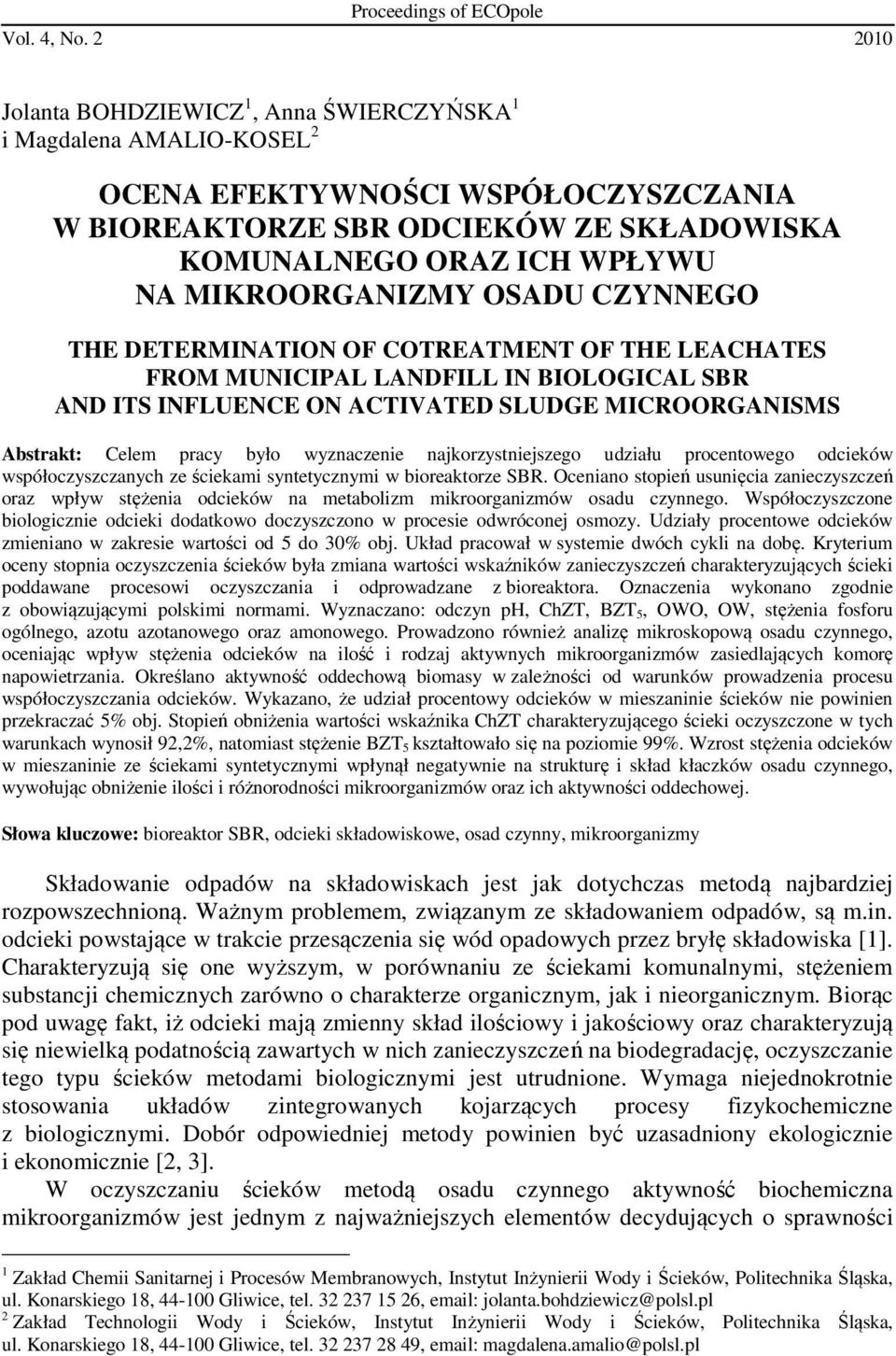 MIKROORGANIZMY OSADU CZYNNEGO THE DETERMINATION OF COTREATMENT OF THE LEACHATES FROM MUNICIPAL LANDFILL IN BIOLOGICAL SBR AND ITS INFLUENCE ON ACTIVATED SLUDGE MICROORGANISMS Abstrakt: Celem pracy