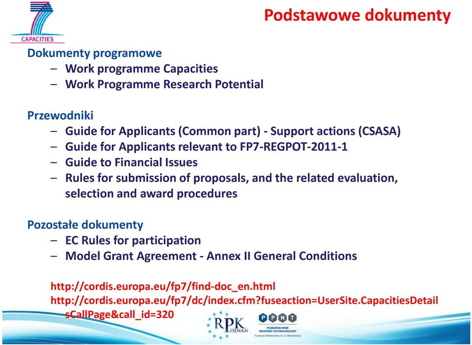 the related evaluation, selection and award procedures Pozostałe dokumenty EC Rules for participation Model Grant Agreement - Annex II General