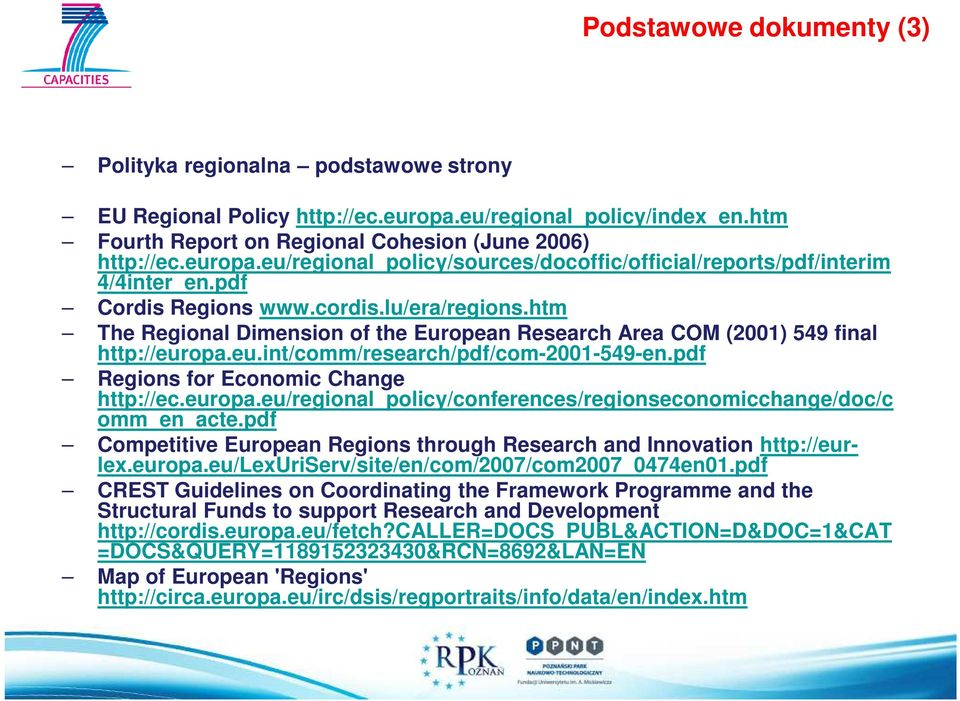 pdf Regions for Economic Change http://ec.europa.eu/regional_policy/conferences/regionseconomicchange/doc/c omm_en_acte.pdf Competitive European Regions through Research and Innovation http://eurlex.