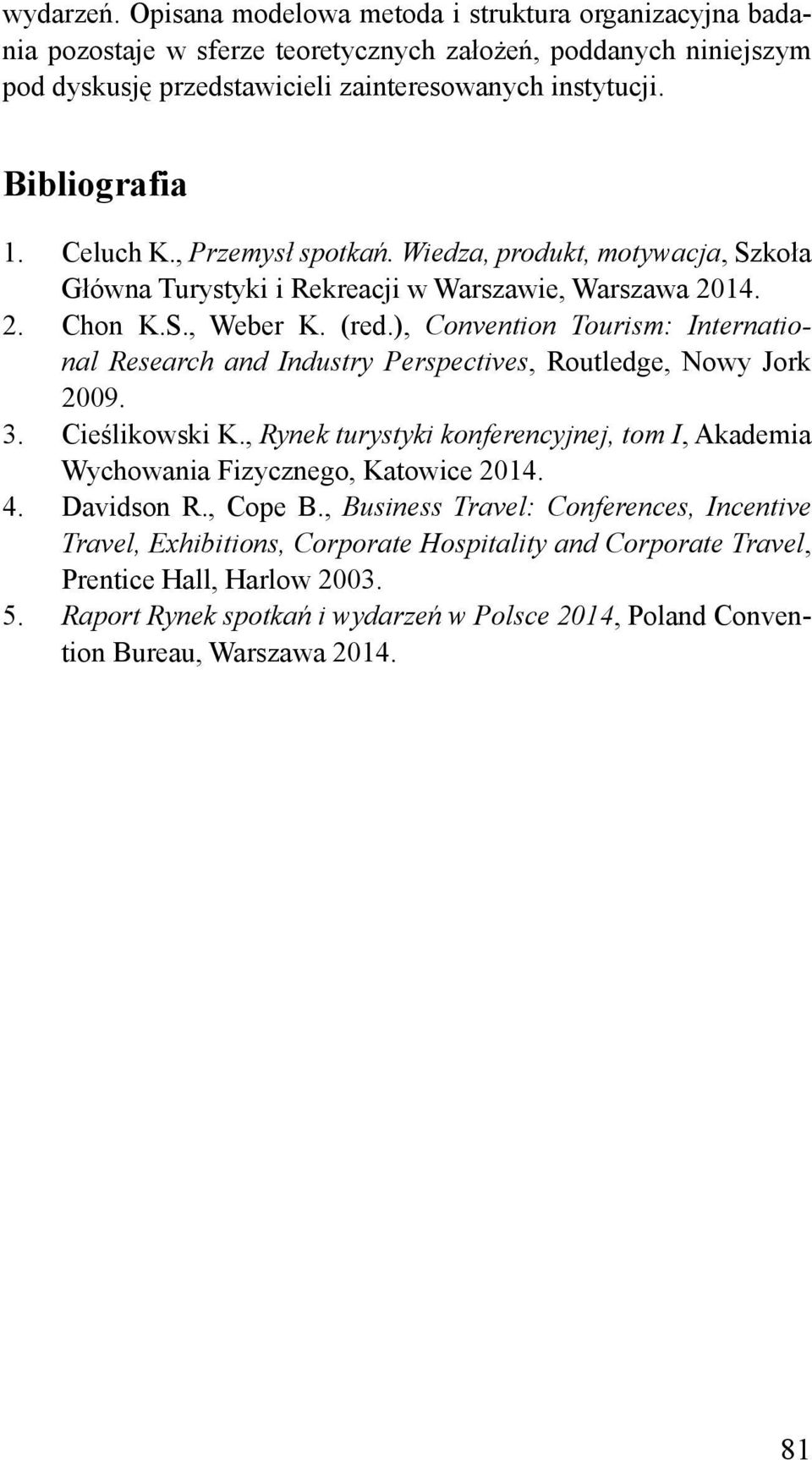 ), Convention Tourism: International Research and Industry Perspectives, Routledge, Nowy Jork 2009. 3. Cieślikowski K.