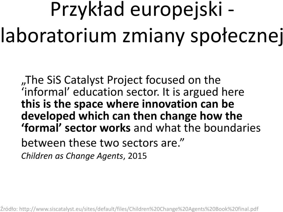 It is argued here this is the space where innovation can be developed which can then change how the