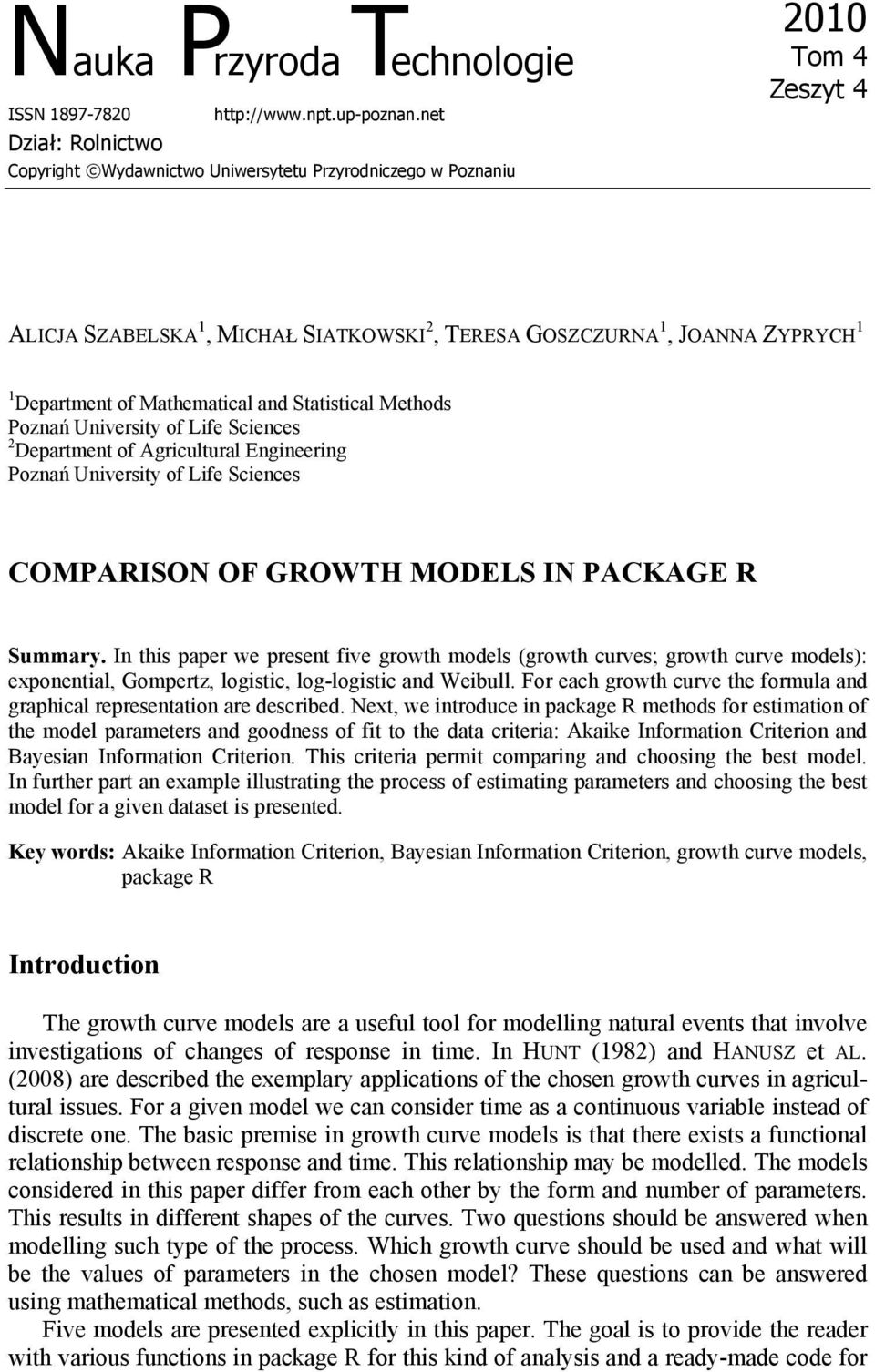 Mathematical and Statistical Methods Poznań University of Life Sciences 2 Department of Agricultural Engineering Poznań University of Life Sciences COMPARISON OF GROWTH MODELS IN PACKAGE R Summary.
