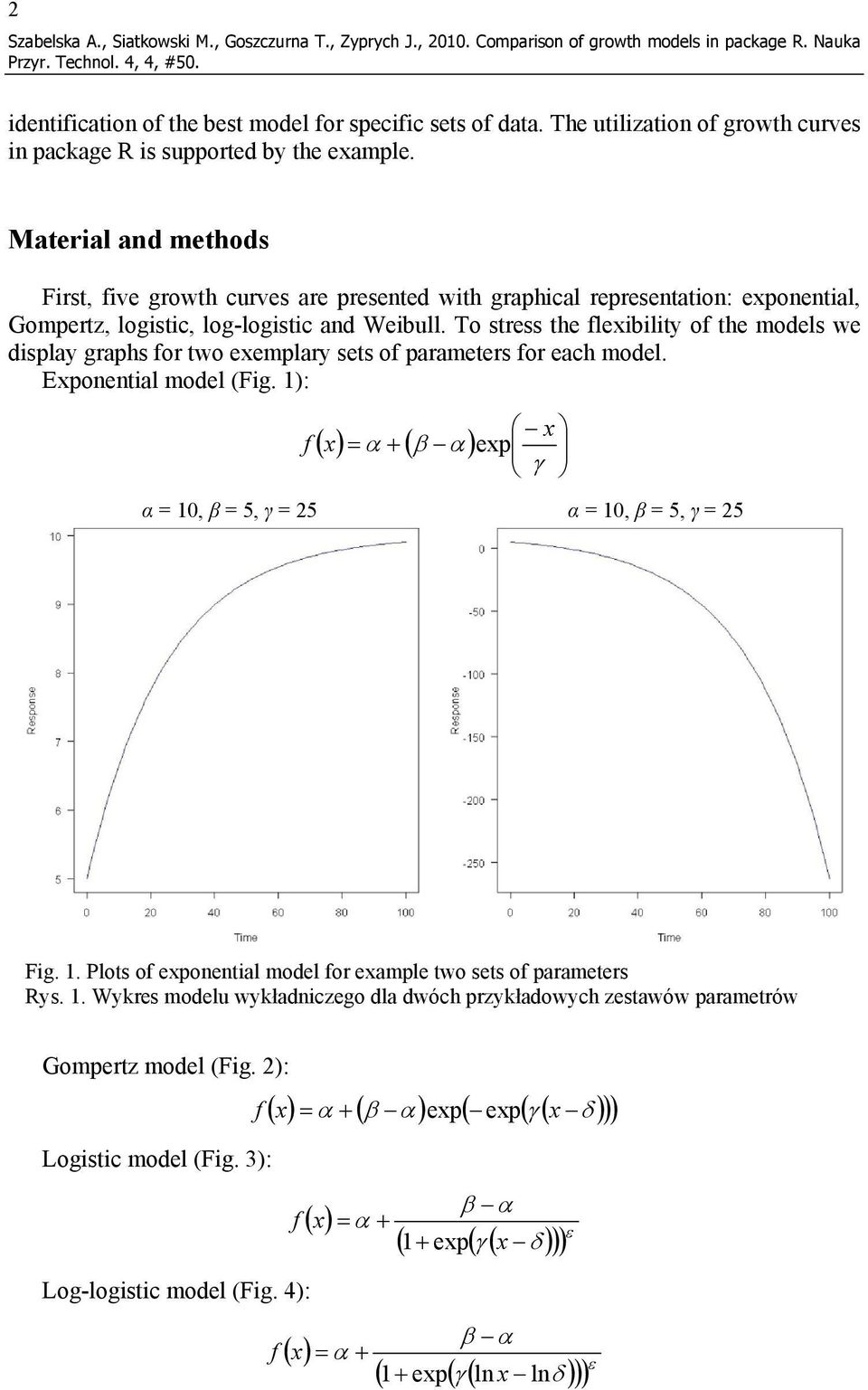 Material and methods First, five growth curves are presented with graphical representation: exponential, Gompertz, logistic, log-logistic and Weibull.