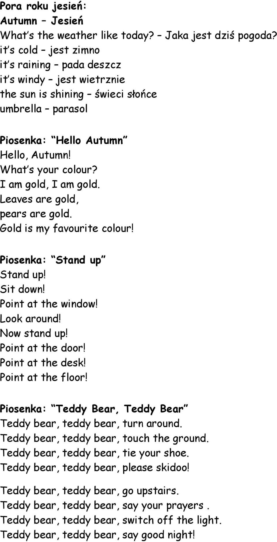 I am gold, I am gold. Leaves are gold, pears are gold. Gold is my favourite colour! Piosenka: Stand up Stand up! Sit down! Point at the window! Look around! Now stand up! Point at the door!
