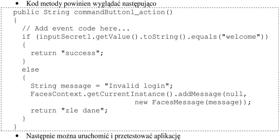 "equals(""welcome"")) { return ""success""; } else { String message = ""Invalid login""; FacesContext."