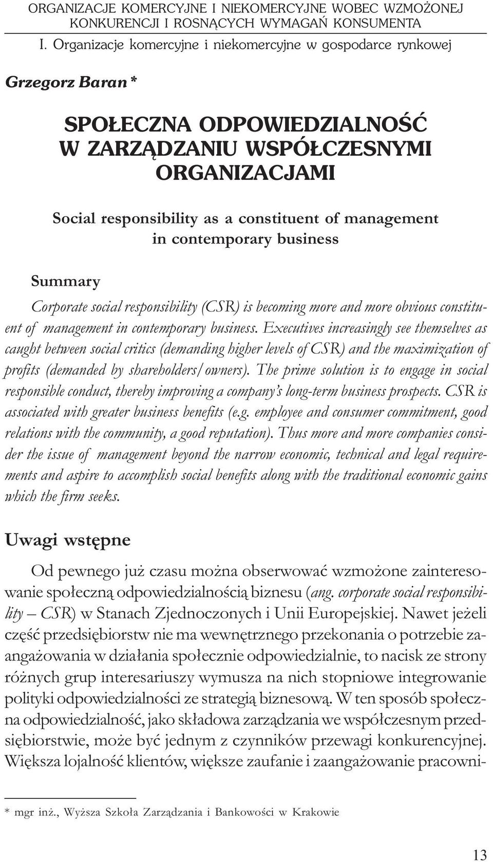 in contemporary business Summary Corporate social responsibility (CSR) is becoming more and more obvious constituent of management in contemporary business.