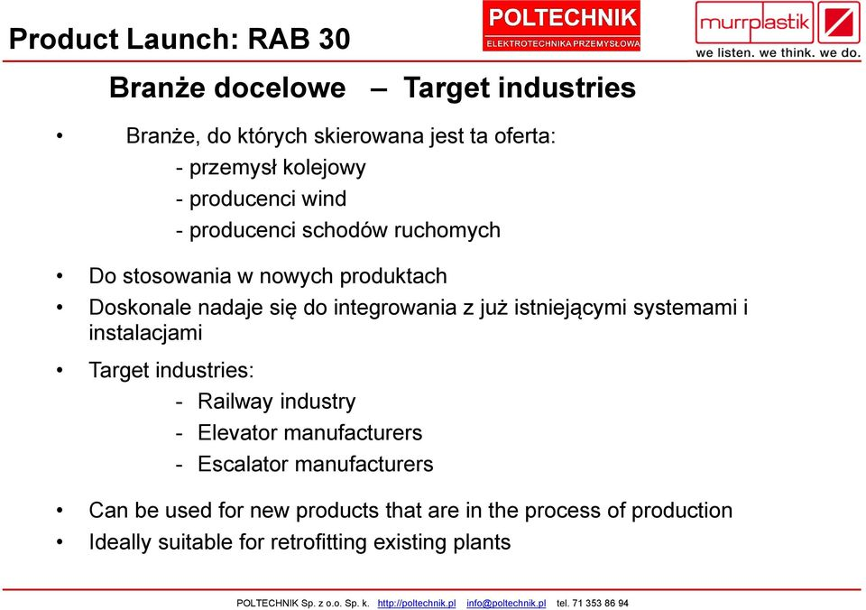 manufacturers Can be used for new products that are in the process of production Ideally suitable for retrofitting existing plants Murrplastik Systemtechnik GmbH POLTECHNIK -