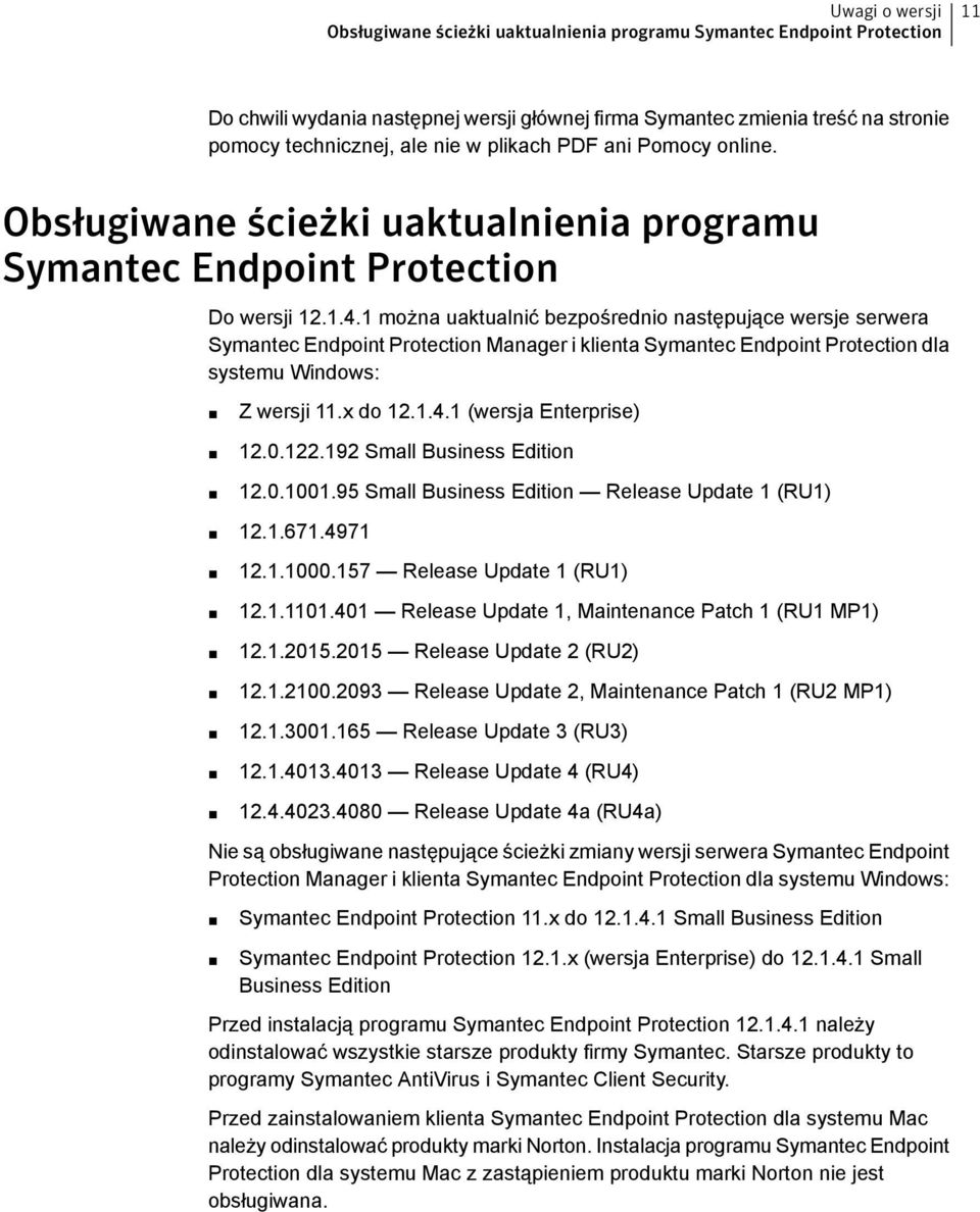 1 można uaktualnić bezpośrednio następujące wersje serwera Symantec Endpoint Protection Manager i klienta Symantec Endpoint Protection dla systemu Windows: Z wersji 11.x do 12.1.4.
