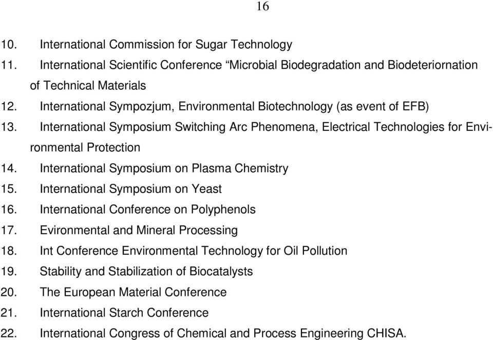 International Symposium on Plasma Chemistry 15. International Symposium on Yeast 16. International Conference on Polyphenols 17. Evironmental and Mineral Processing 18.