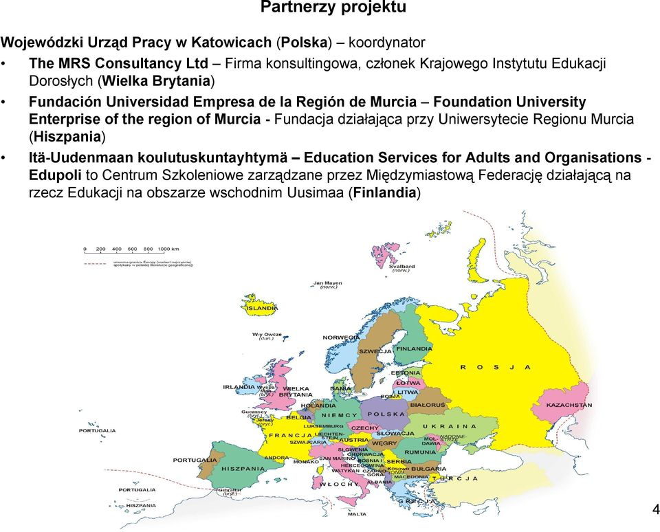Fundacja działająca przy Uniwersytecie Regionu Murcia (Hiszpania) Itä-Uudenmaan koulutuskuntayhtymä Education Services for Adults and Organisations