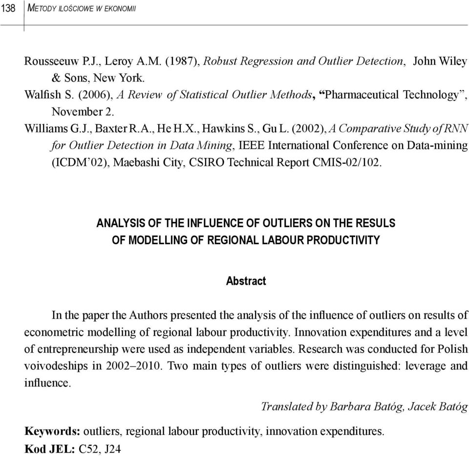 (2002), A Comparatve Study of RNN for Outler Detecton n Data Mnng, IEEE Internatonal Conference on Data-mnng (ICDM 02), Maebash Cty, CSIRO Techncal Report CMIS-02/102.