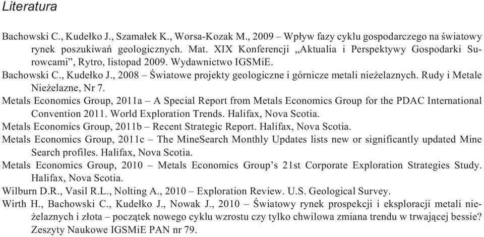 Rudy i Metale Nie elazne, Nr 7. Metals Economics Group, 2011a A Special Report from Metals Economics Group for the PDAC International Convention 2011. World Exploration Trends. Halifax, Nova Scotia.