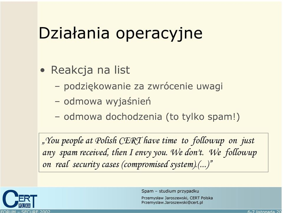 ) You people at Polish CERT have time to followup on just any spam