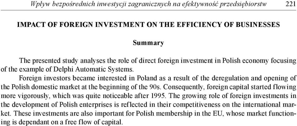 Foreign investors became interested in Poland as a result of the deregulation and opening of the Polish domestic market at the beginning of the 90s.