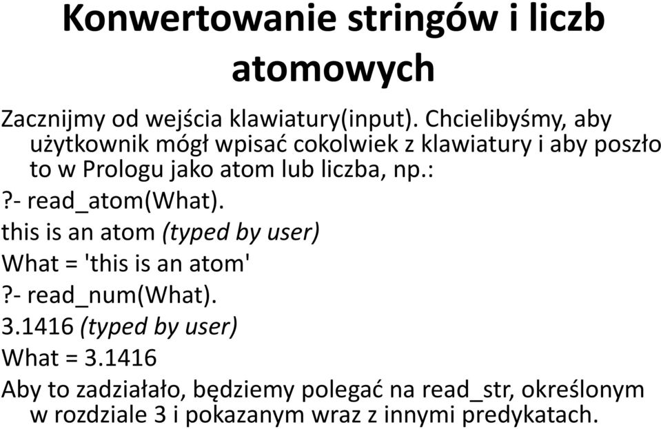 liczba, np.:?- read_atom(what). this is an atom (typed by user) What = 'this is an atom'?- read_num(what). 3.