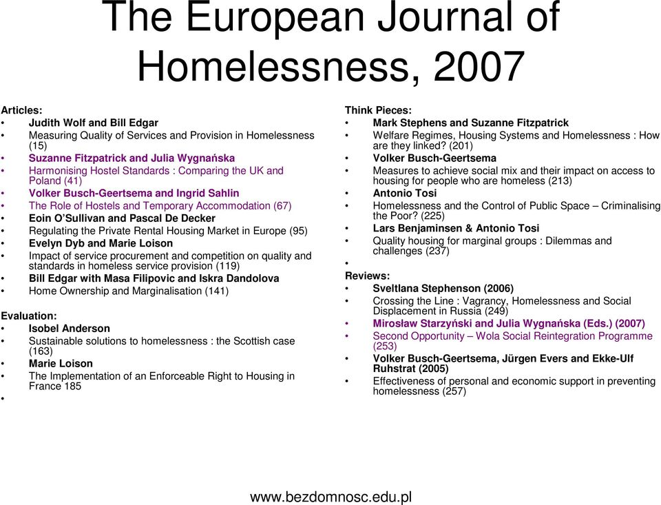 Private Rental Housing Market in Europe (95) Evelyn Dyb and Marie Loison Impact of service procurement and competition on quality and standards in homeless service provision (119) Bill Edgar with