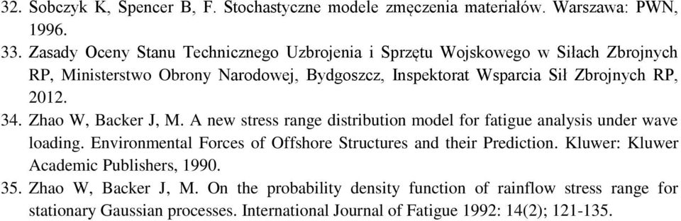 RP, 2012. 34. Zhao W, Backer J, M. A new stress range distribution model for fatigue analysis under wave loading.