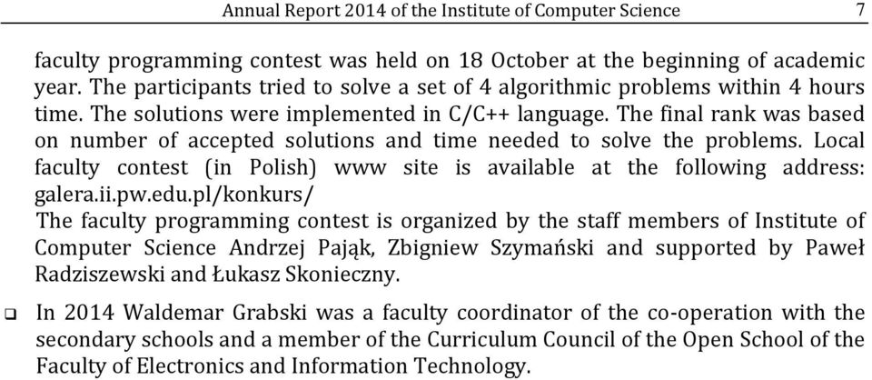 The final rank was based on number of accepted solutions and time needed to solve the problems. Local faculty contest (in Polish) www site is available at the following address: galera.ii.pw.edu.