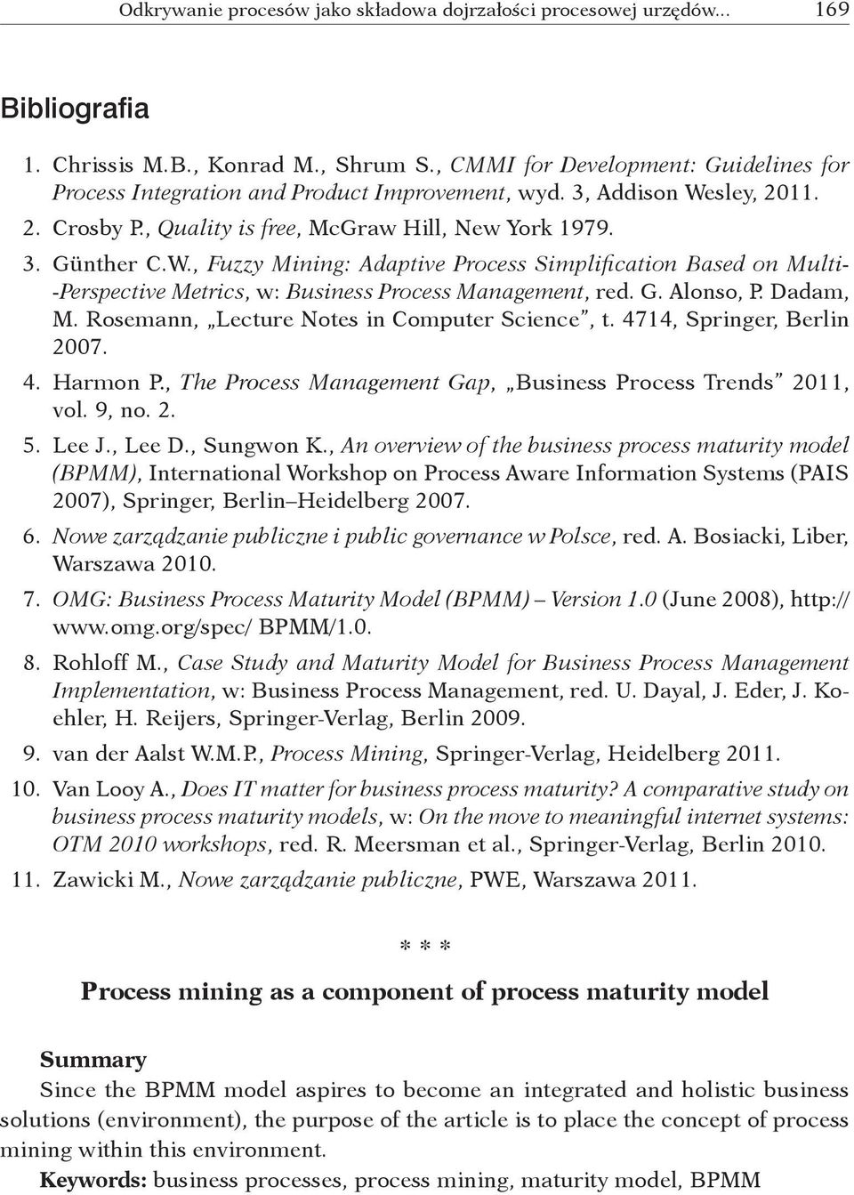 Dadam, M. Rosemann, Lecture Notes in Computer Science, t. 4714, Springer, Berlin 2007. 4. Harmon P., The Process Management Gap, Business Process Trends 2011, vol. 9, no. 2. 5. Lee J., Lee D.
