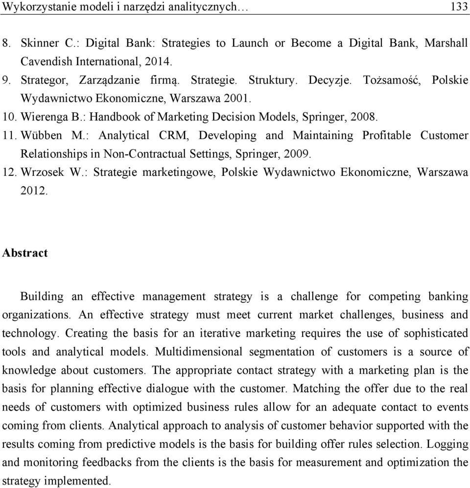 : Analytical CRM, Developing and Maintaining Profitable Customer Relationships in Non-Contractual Settings, Springer, 2009. 12. Wrzosek W.