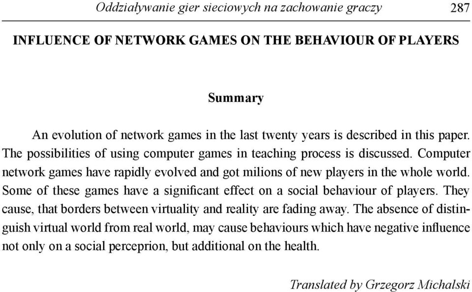 Computer network games have rapidly evolved and got milions of new players in the whole world. Some of these games have a significant effect on a social behaviour of players.