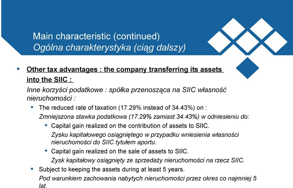 43%) w odniesieniu do: Capital gain realized on the contribution of assets to SIIC. Zysku kapitałowego osiągniętego w przypadku wniesienia własności nieruchomości do SIIC tytułem aportu.