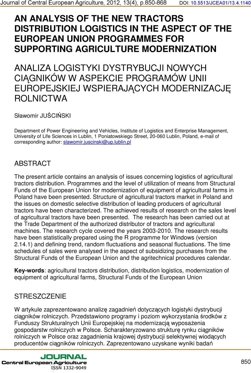 1140 AN ANALYSIS OF THE NEW TRACTORS DISTRIBUTION LOGISTICS IN THE ASPECT OF THE EUROPEAN UNION PROGRAMMES FOR SUPPORTING AGRICULTURE MODERNIZATION ANALIZA LOGISTYKI DYSTRYBUCJI NOWYCH CIĄGNIKÓW W
