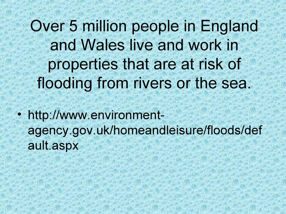 flooding from rivers or the sea. http://www.