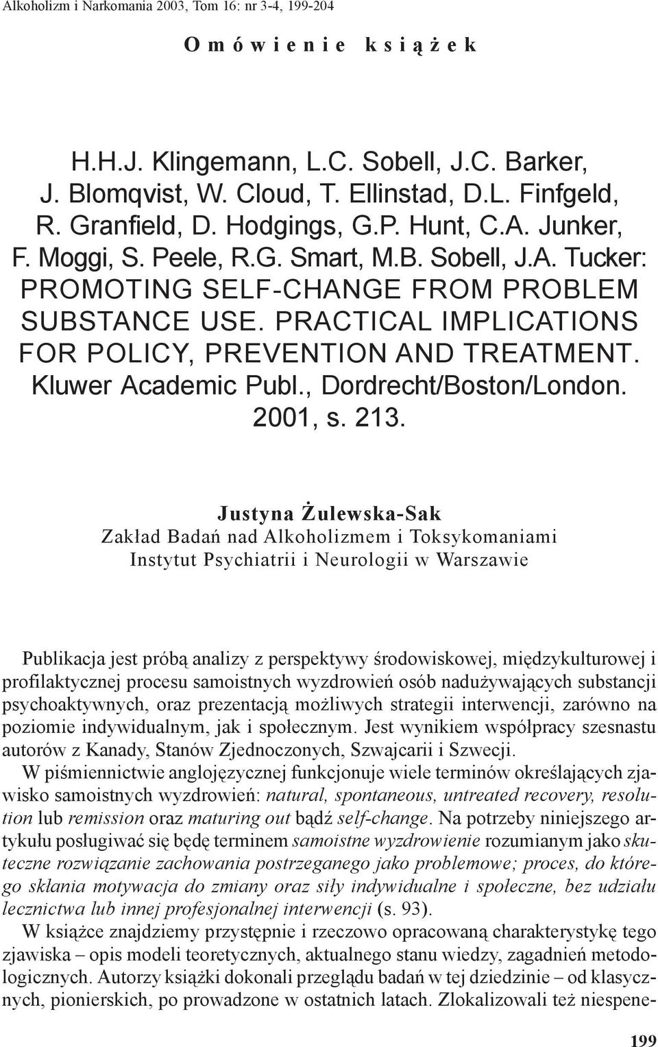 PRACTICAL IMPLICATIONS FOR POLICY, PREVENTION AND TREATMENT. Kluwer Academic Publ., Dordrecht/Boston/London. 2001, s. 213.