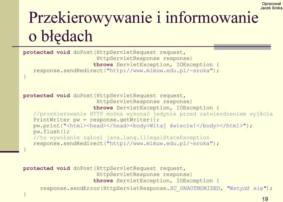 "pl/~sroka""); protected void dopost(httpservletrequest request, HttpServletResponse response) throws ServletException, IOException { //przekierowanie HTTP można wykonać jedynie przed zatwierdzeniem"