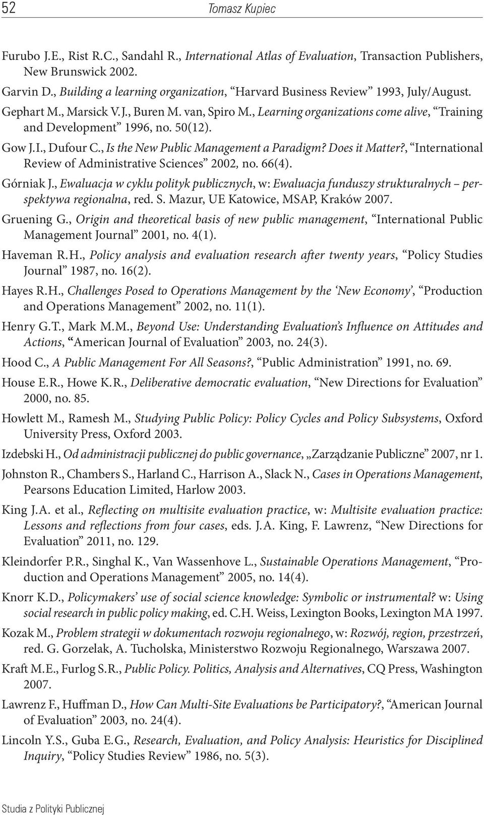 50(12). Gow J. I., Dufour C., Is the New Public Management a Paradigm? Does it Matter?, International Review of Administrative Sciences 2002, no. 66(4). Górniak J.