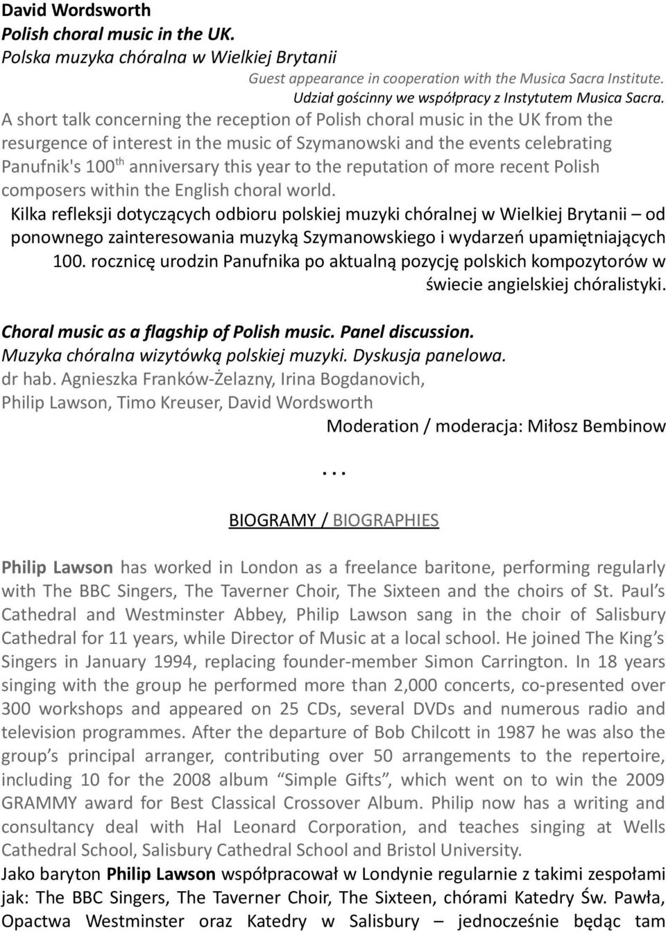 A short talk concerning the reception of Polish choral music in the UK from the resurgence of interest in the music of Szymanowski and the events celebrating Panufnik's 100th anniversary this year to