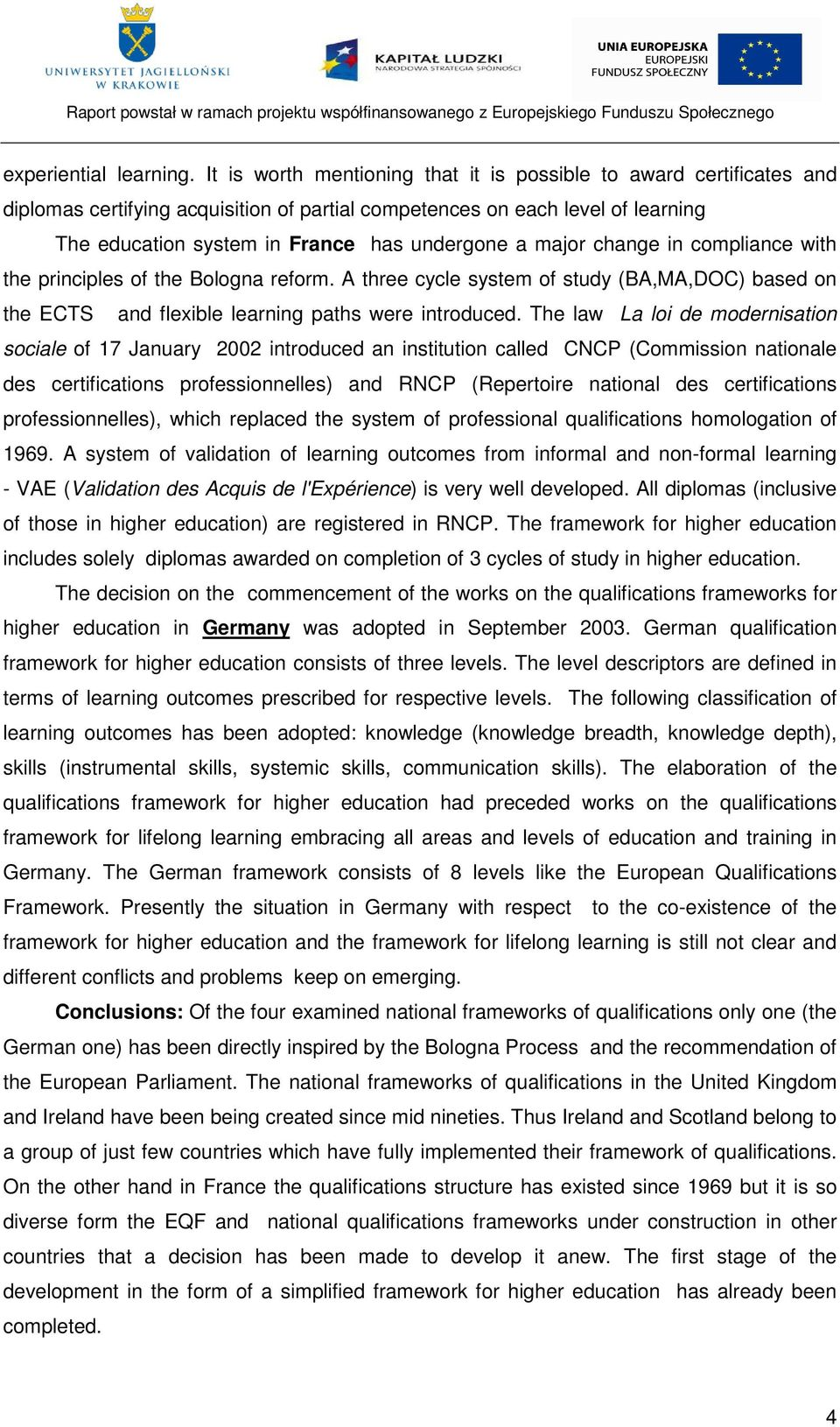 major change in compliance with the principles of the Bologna reform. A three cycle system of study (BA,MA,DOC) based on the ECTS and flexible learning paths were introduced.