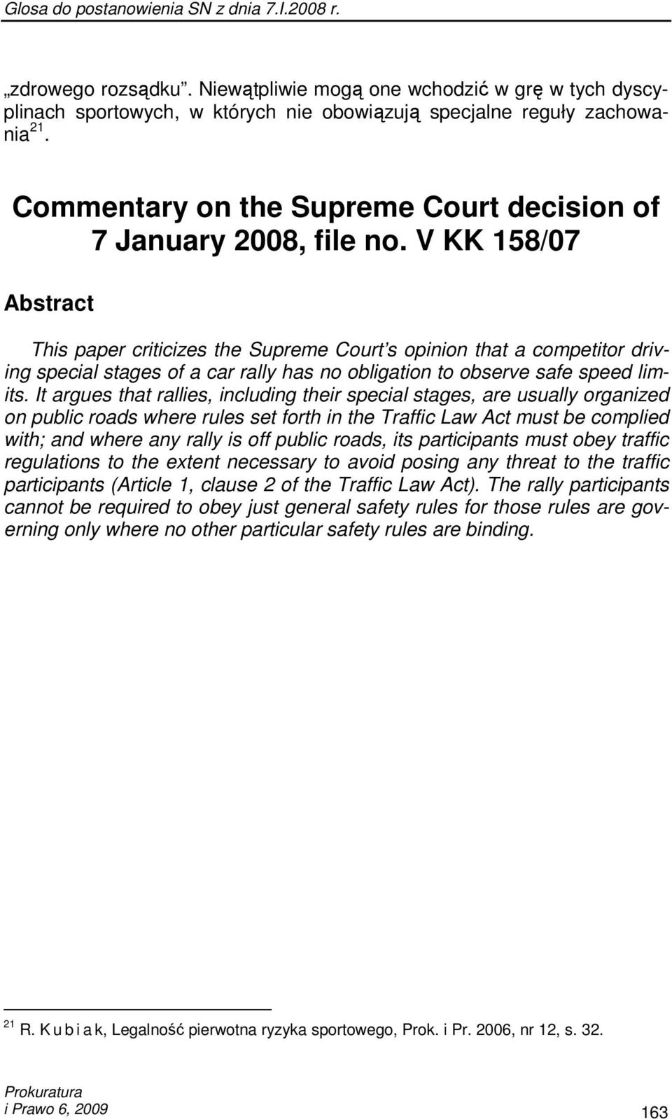 V KK 158/07 Abstract This paper criticizes the Supreme Court s opinion that a competitor driving special stages of a car rally has no obligation to observe safe speed limits.