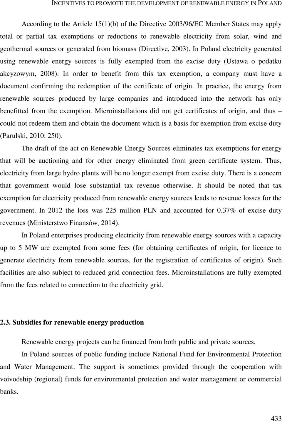 In Poland electricity generated using renewable energy sources is fully exempted from the excise duty (Ustawa o podatku akcyzowym, 2008).