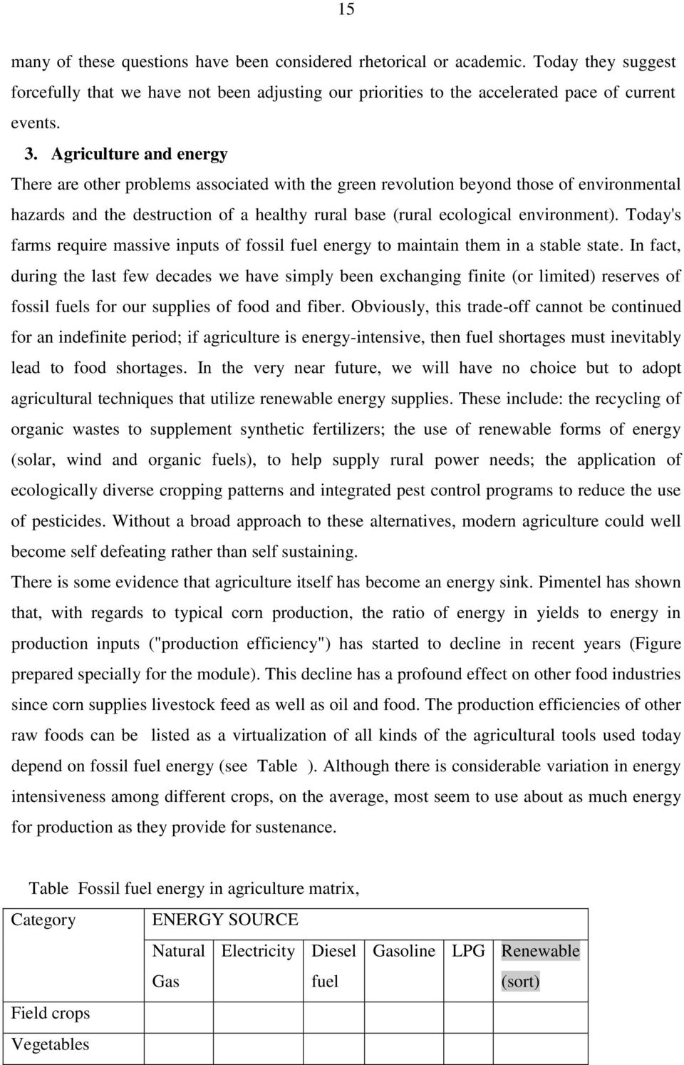 Today's farms require massive inputs of fossil fuel energy to maintain them in a stable state.