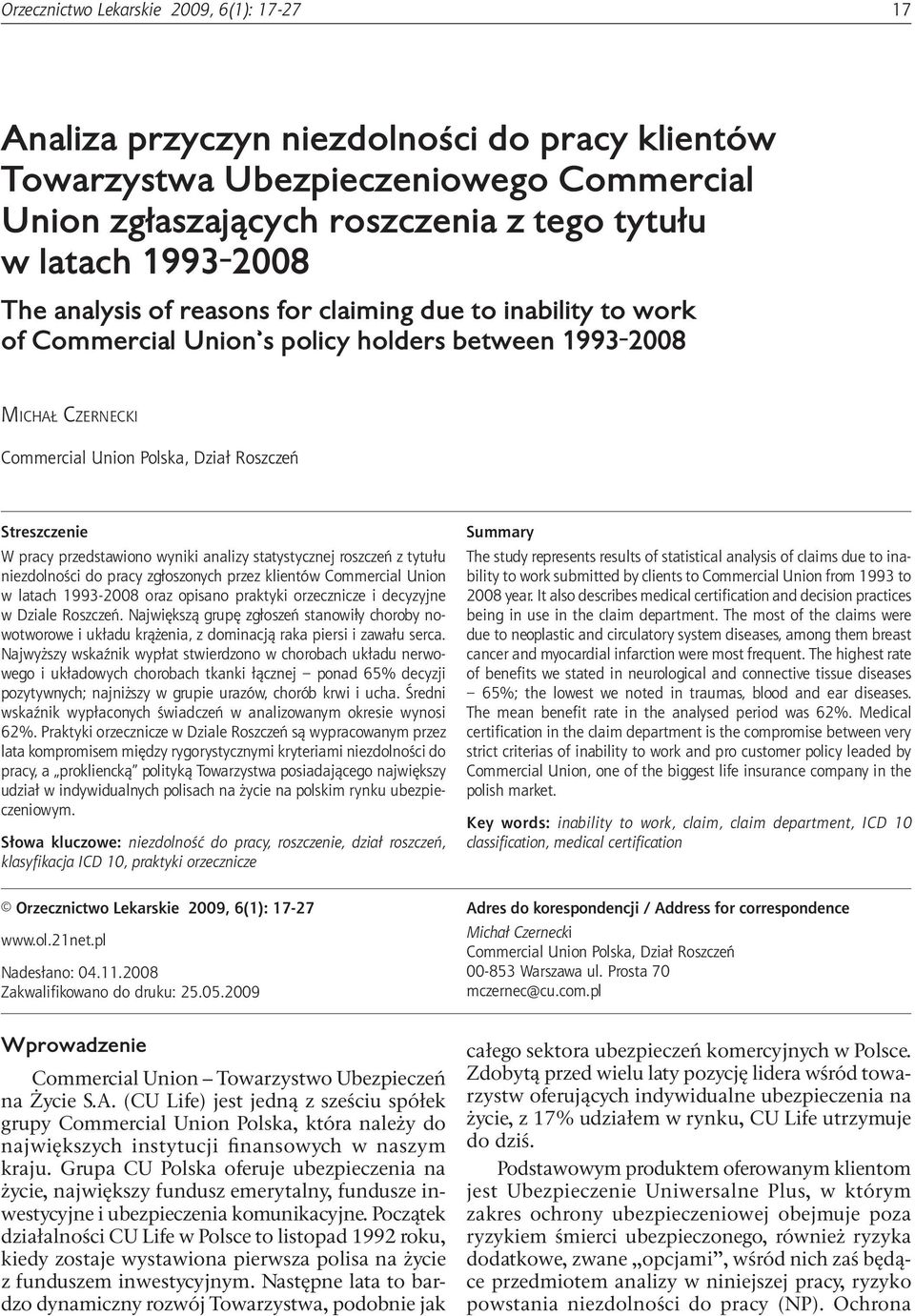 inability to work of Commercial Union s policy holders between 1993-2008 Michał Czernecki Commercial Union Polska, Dział Roszczeń Streszczenie W pracy przedstawiono wyniki analizy statystycznej