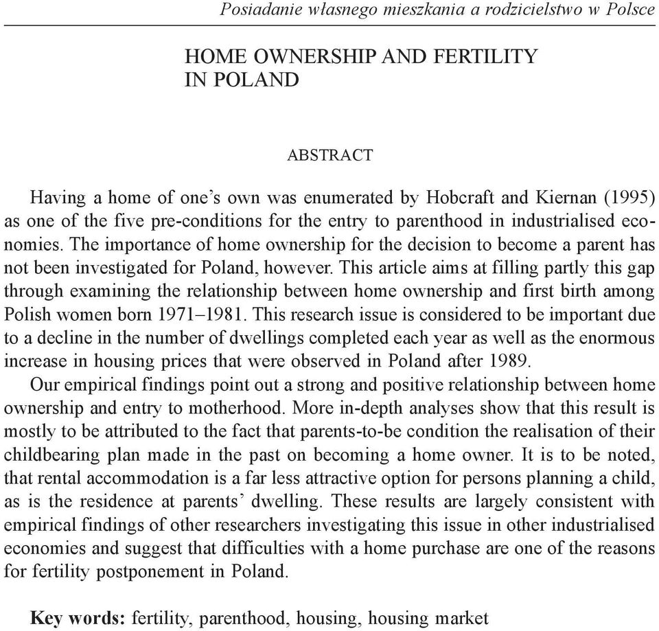 This article aims at filling partly this gap through examining the relationship between home ownership and first birth among Polish women born 1971 1981.